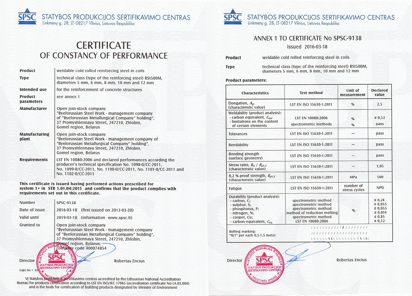 Certificate«SPSC», Lithuania, No. SPSC-9138 for production of weldable cold-deformed reinforcing steel in coils BSt500M Ø 5-12 mm in conformity with standard LST EN 10080:2006 and producer's technical specifications No.1098-0/CC-2011, No.1099-0/CC-2011, No.1100-0/CC-2011, No.1101-0/CC-2011, No.1102-0/CC-2011